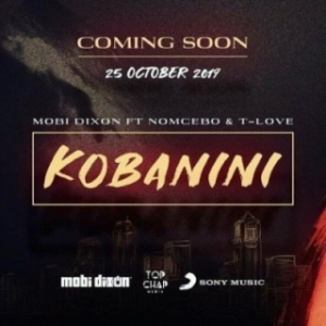 Mobi Dixon - Kobanini Ft. Nomcebo & T-Love